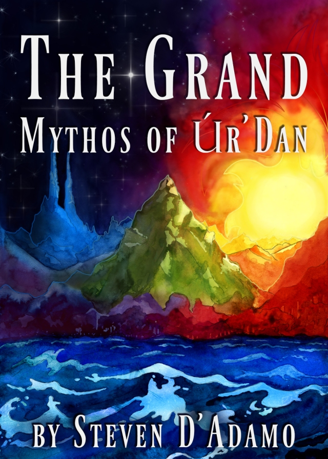 The Grand Mythos of Úr'Dan. Steven D'Adamo. Mythic fantasy. Fantasy world-building. Short stories. Series. Alternate universe.